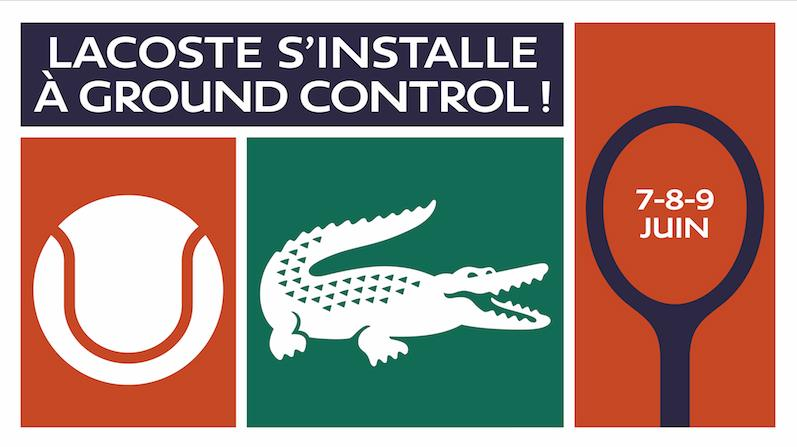 LACOSTE TENNIS REMIX AT GROUND CONTROL – JUNE 7th, 8th & 9th